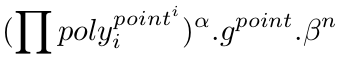 (product(poly[i]**(point**i))**alpha)*(g**point)*(beta**n)